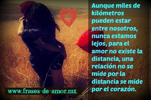 Aunque miles de kilómetros pueden estar entre nosotros, nunca estamos lejos, para el amor no existe la distancia, una relación no se mide por la distancia se mide por el corazón.