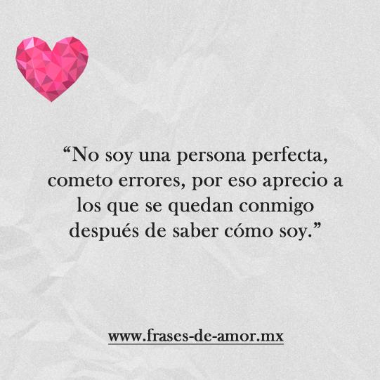 no soy una persona perfecta por eso aprecio, frases de amor