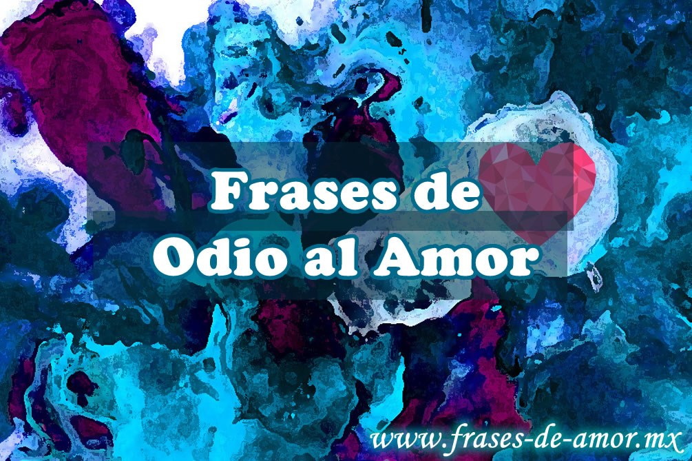 Frases De Odio Al Amor